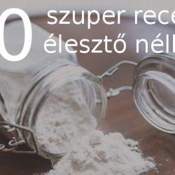 10 recept élesztő nélkül