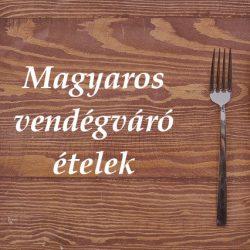 magyaros vendégváró ételek